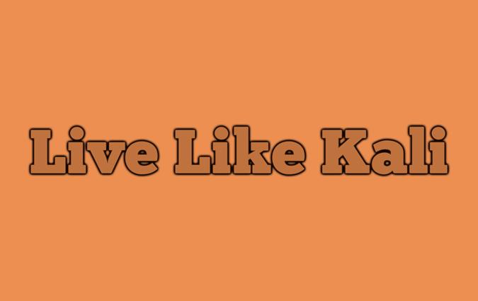 Live Like Kali